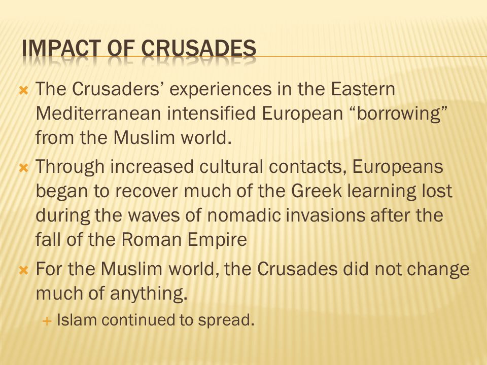  The Crusaders' experiences in the Eastern Mediterranean intensified European borrowing from the Muslim world.
