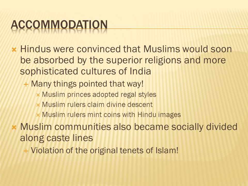  Hindus were convinced that Muslims would soon be absorbed by the superior religions and more sophisticated cultures of India  Many things pointed that way.