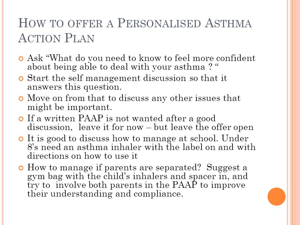 """H OW TO OFFER A P ERSONALISED A STHMA A CTION P LAN Ask """"What do you need to know to feel more confident about being able to deal with your asthma ? """""""