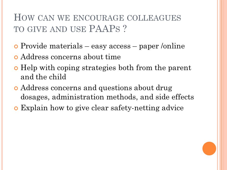 H OW CAN WE ENCOURAGE COLLEAGUES TO GIVE AND USE PAAP S .