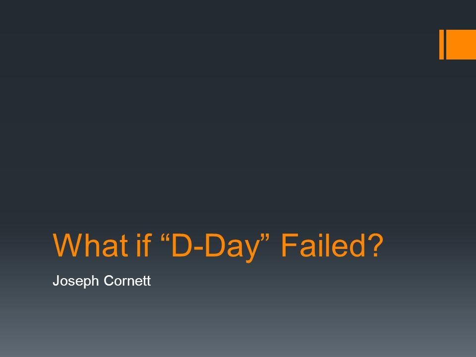What if D-Day Failed? Joseph Cornett