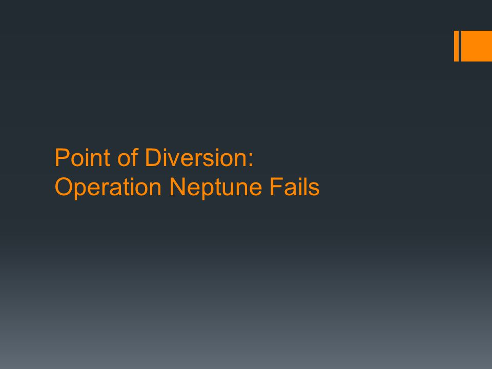 Point of Diversion: Operation Neptune Fails