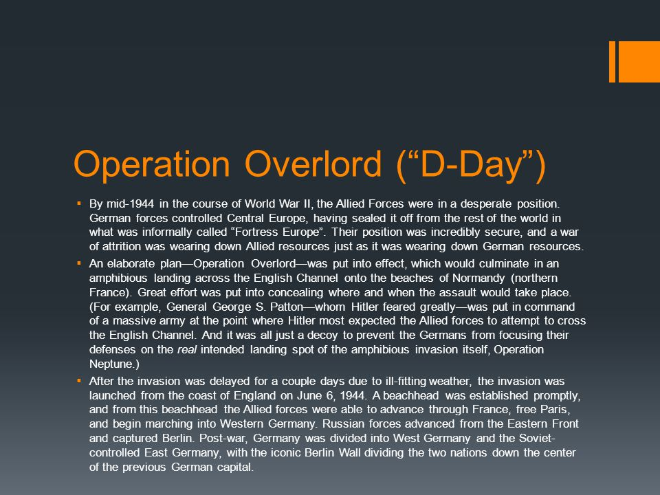 Operation Overlord ( D-Day )  By mid-1944 in the course of World War II, the Allied Forces were in a desperate position.