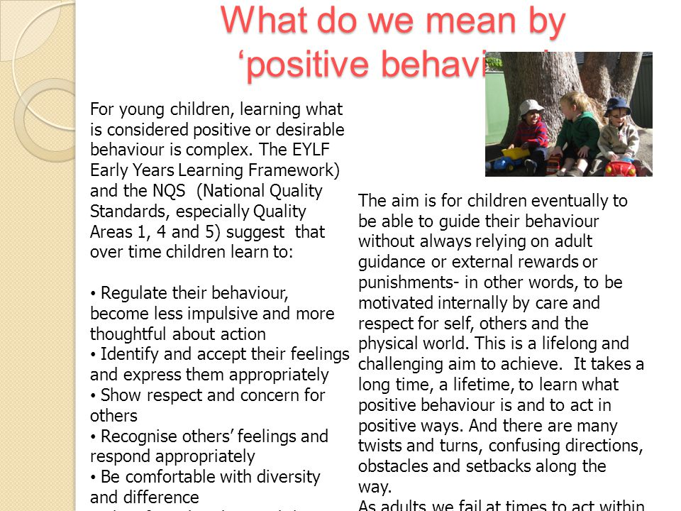 What do we mean by 'positive behaviour' For young children, learning what is considered positive or desirable behaviour is complex.