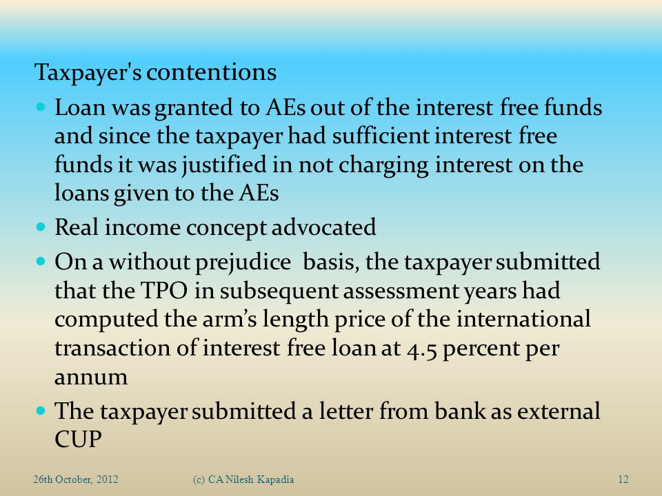 26th October, 2012(c) CA Nilesh Kapadia12 Taxpayer's contentions Loan was granted to AEs out of the interest free funds and since the taxpayer had suf