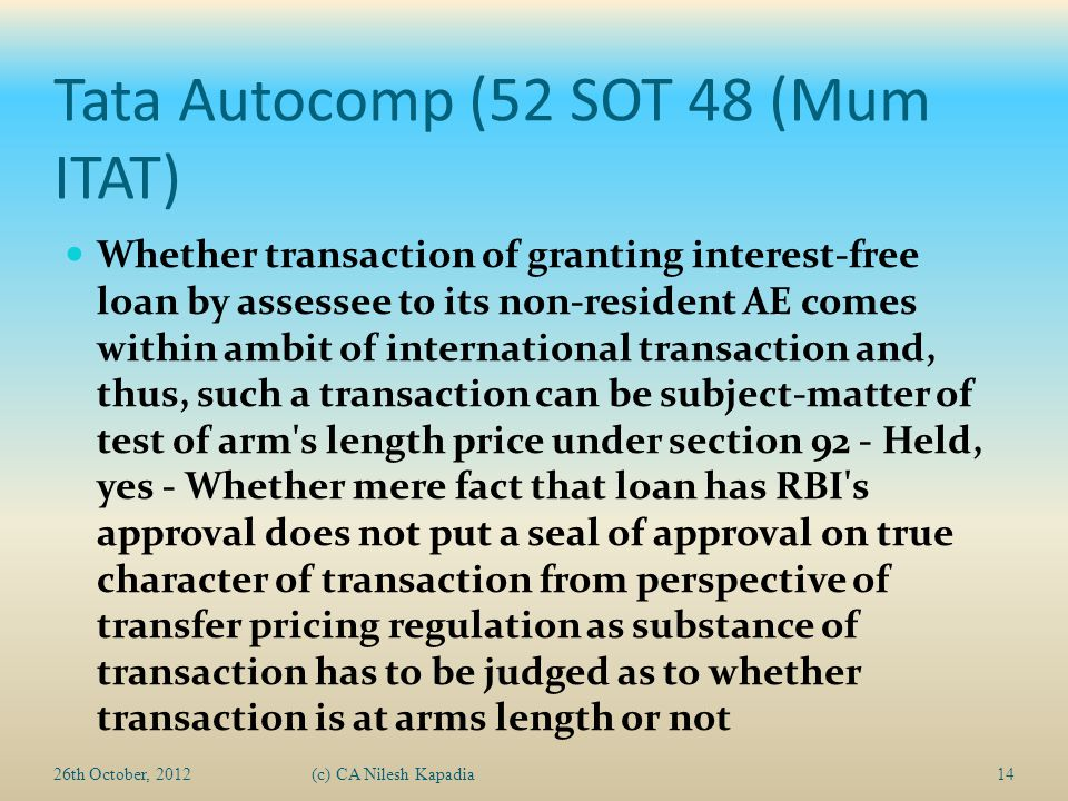 Tata Autocomp (52 SOT 48 (Mum ITAT) Whether transaction of granting interest-free loan by assessee to its non-resident AE comes within ambit of intern
