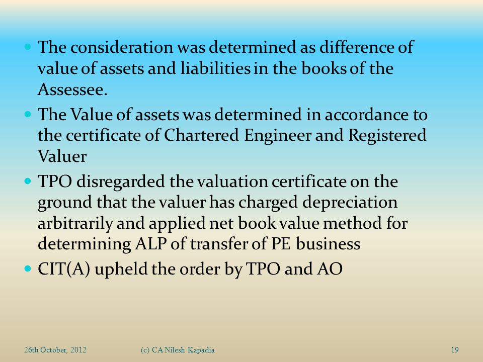 26th October, 2012(c) CA Nilesh Kapadia19 The consideration was determined as difference of value of assets and liabilities in the books of the Assessee.