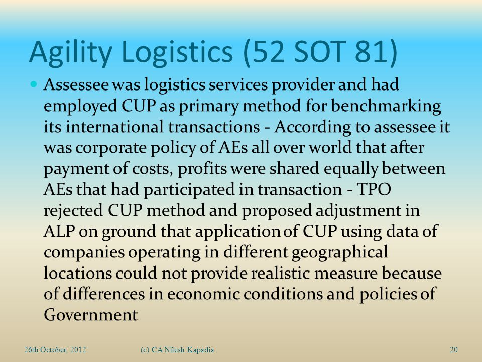 Agility Logistics (52 SOT 81) Assessee was logistics services provider and had employed CUP as primary method for benchmarking its international trans