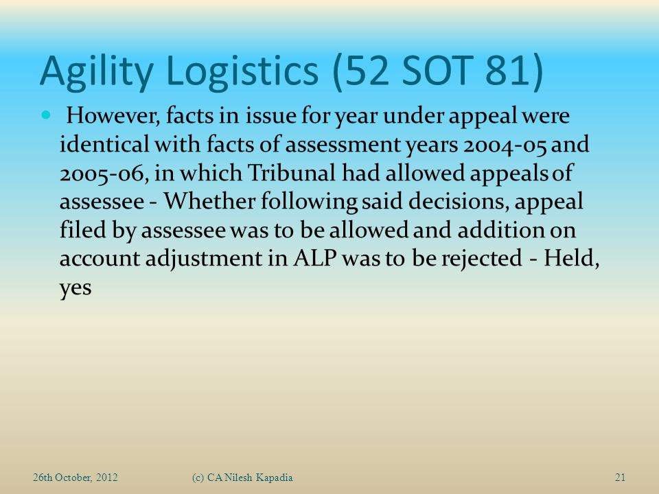 Agility Logistics (52 SOT 81) However, facts in issue for year under appeal were identical with facts of assessment years 2004-05 and 2005-06, in whic