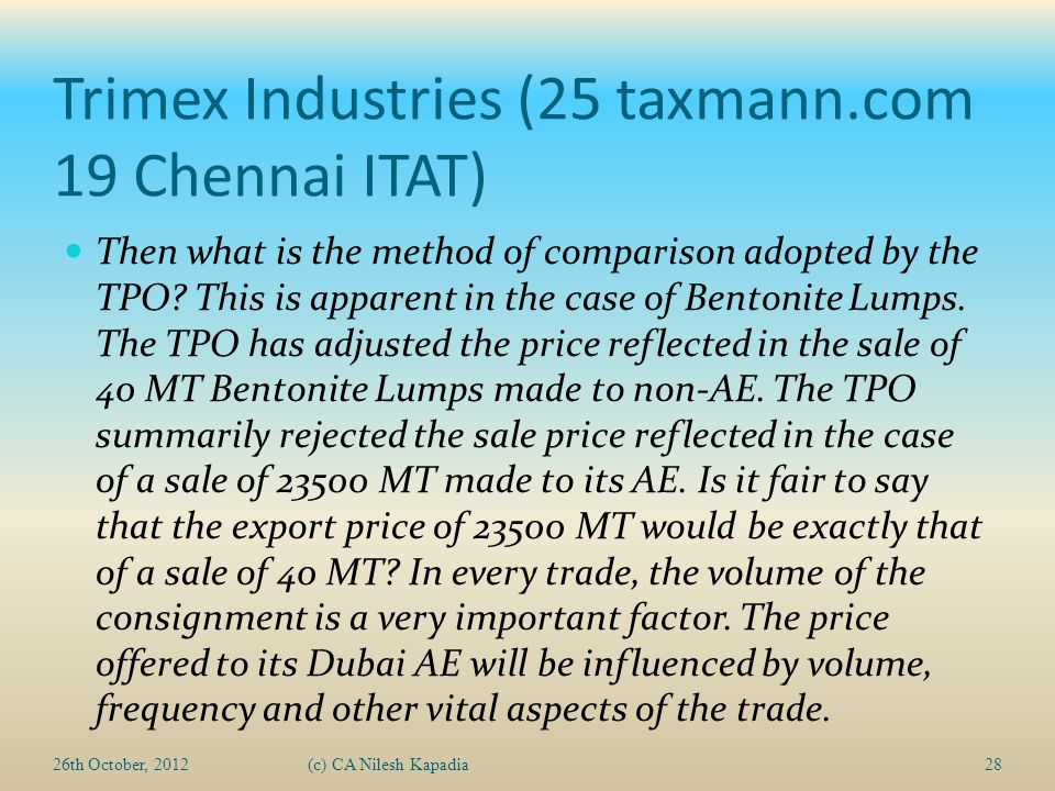 Trimex Industries (25 taxmann.com 19 Chennai ITAT) Then what is the method of comparison adopted by the TPO? This is apparent in the case of Bentonite