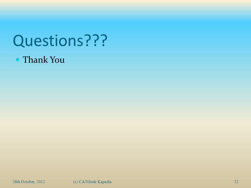 Questions??? Thank You 26th October, 2012(c) CA Nilesh Kapadia32