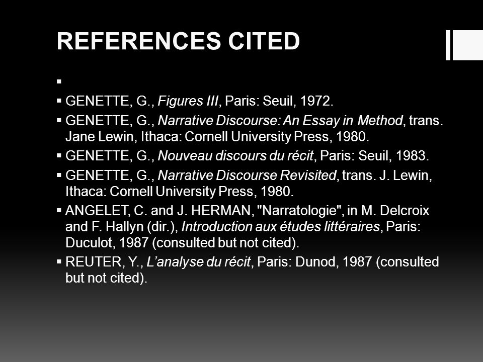 REFERENCES CITED   GENETTE, G., Figures III, Paris: Seuil, 1972.  GENETTE, G., Narrative Discourse: An Essay in Method, trans. Jane Lewin, Ithaca: