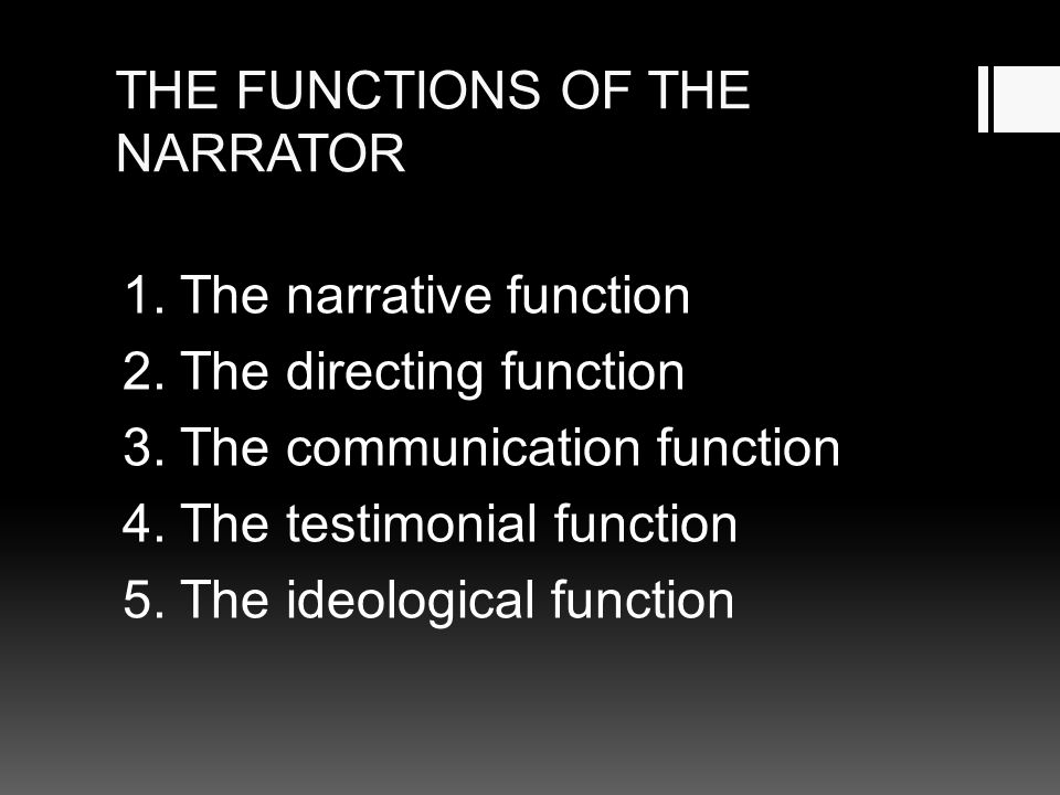 THE FUNCTIONS OF THE NARRATOR 1. The narrative function 2. The directing function 3. The communication function 4. The testimonial function 5. The ide