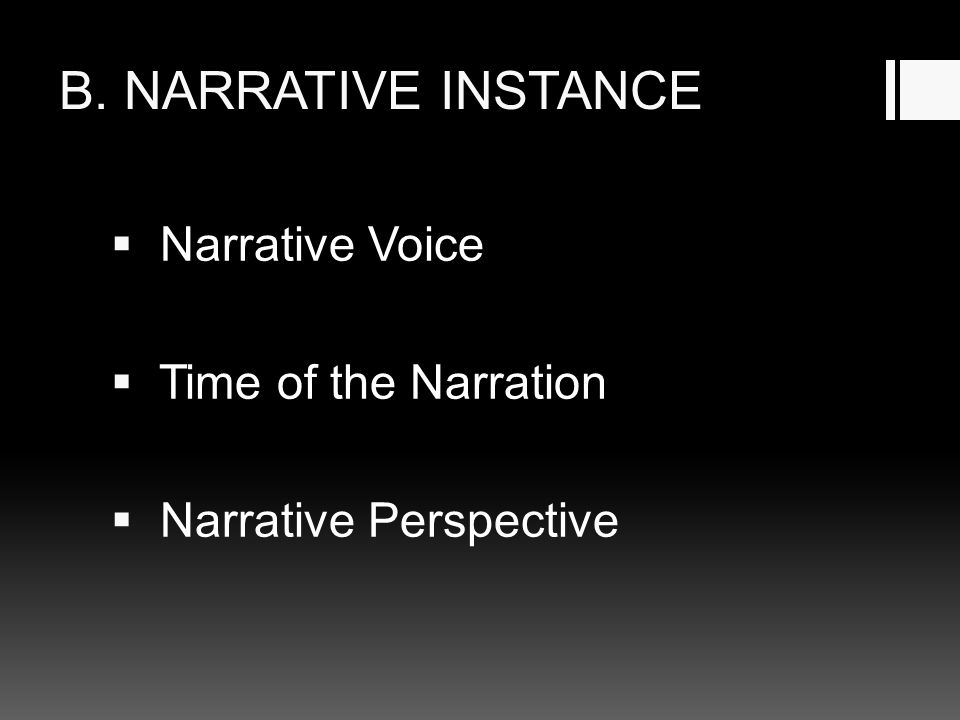 B. NARRATIVE INSTANCE  Narrative Voice  Time of the Narration  Narrative Perspective