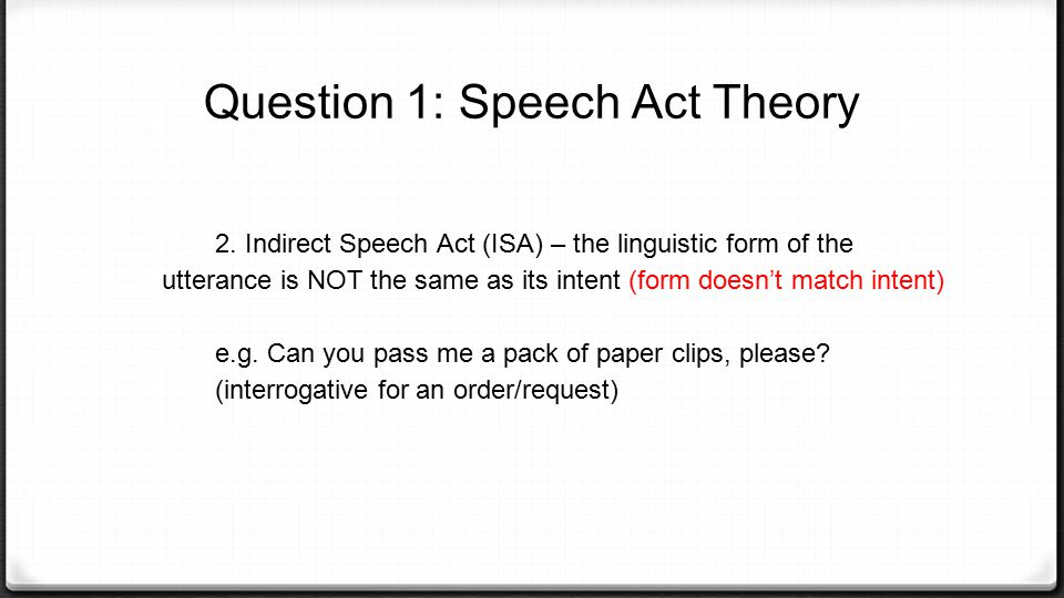 Question 1: Speech Act Theory Performative Verb (PV) o A type of perlocutionary declarative utterance (related to Searle's 'declaration' speech act) o Speech acts in the most literal possible sense - Saying the thing IS in ITSELF literally doing something e.g.
