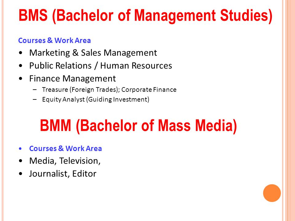BMS (Bachelor of Management Studies) Courses & Work Area Marketing & Sales Management Public Relations / Human Resources Finance Management –Treasure