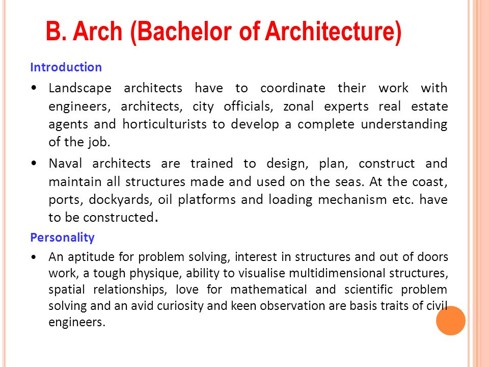 B. Arch (Bachelor of Architecture) Introduction Landscape architects have to coordinate their work with engineers, architects, city officials, zonal e