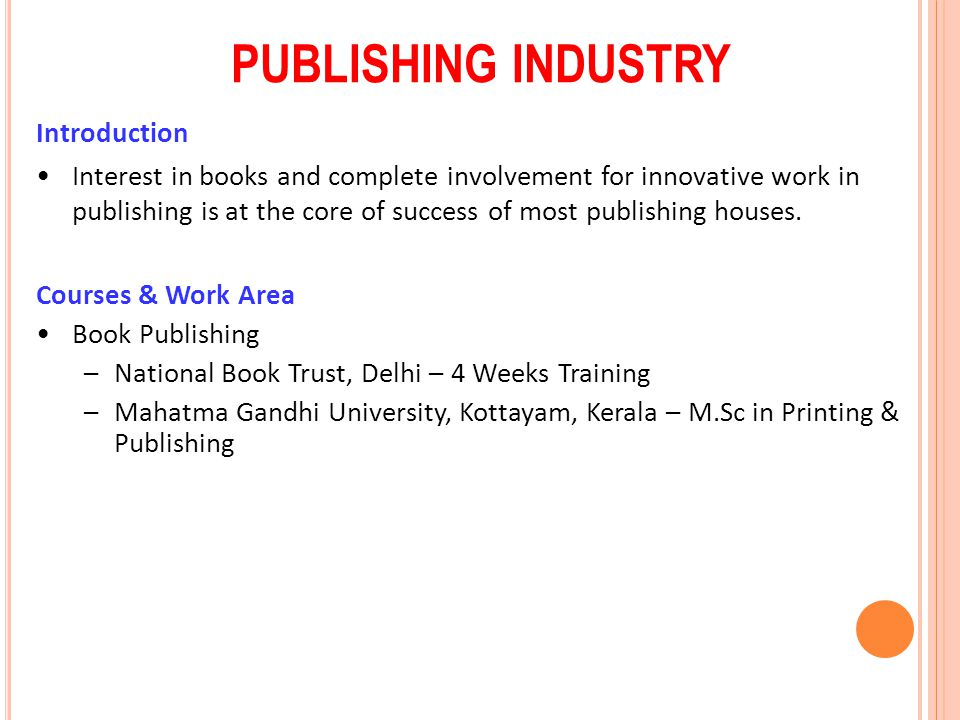 PUBLISHING INDUSTRY Introduction Interest in books and complete involvement for innovative work in publishing is at the core of success of most publis