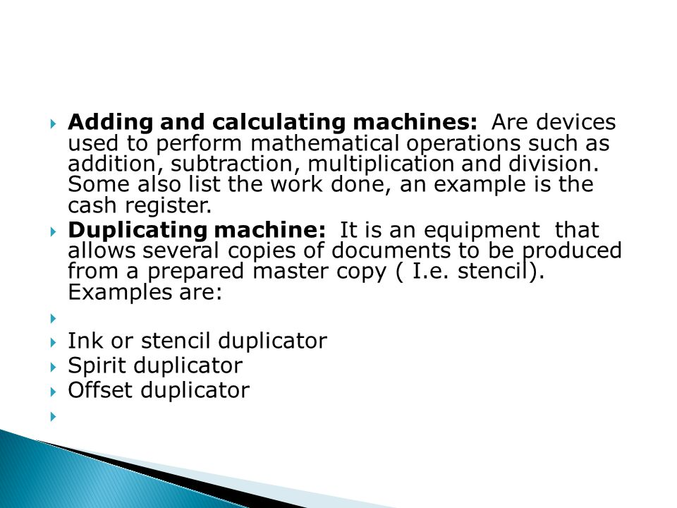  Adding and calculating machines: Are devices used to perform mathematical operations such as addition, subtraction, multiplication and division.