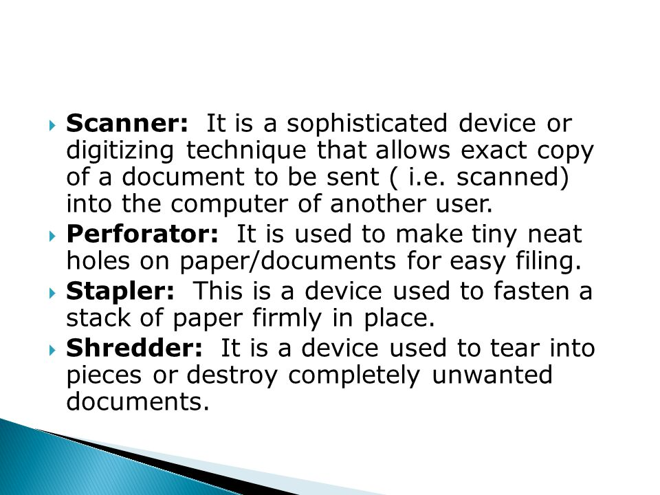  Scanner: It is a sophisticated device or digitizing technique that allows exact copy of a document to be sent ( i.e.