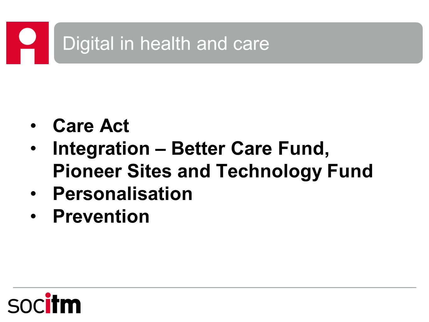 Digital in health and care Care Act Integration – Better Care Fund, Pioneer Sites and Technology Fund Personalisation Prevention