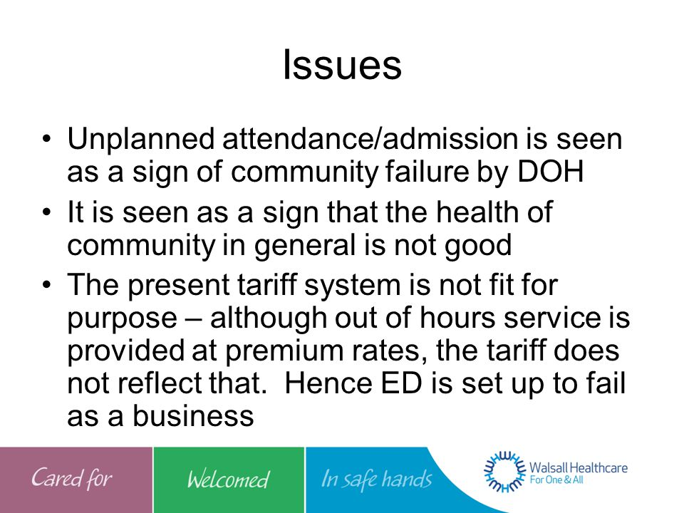 Unplanned attendance/admission is seen as a sign of community failure by DOH It is seen as a sign that the health of community in general is not good The present tariff system is not fit for purpose – although out of hours service is provided at premium rates, the tariff does not reflect that.