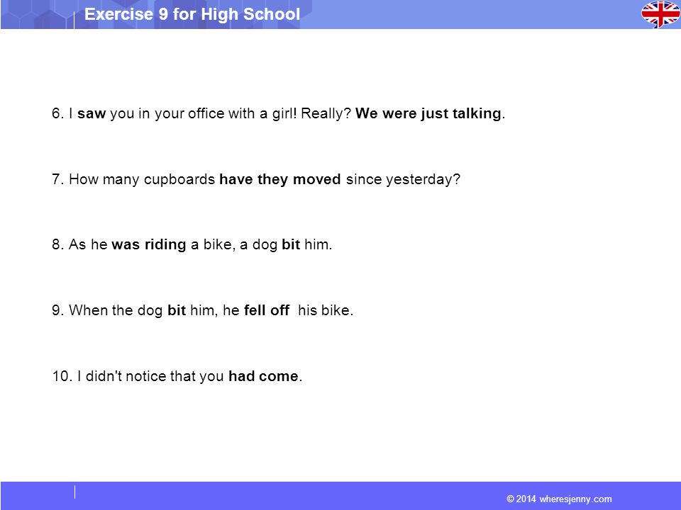 © 2014 wheresjenny.com Exercise 9 for High School 6. I saw you in your office with a girl! Really? We were just talking. 7. How many cupboards have th
