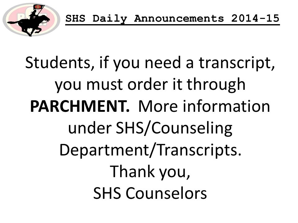 SHS Daily Announcements 2014-15 Students, if you need a transcript, you must order it through PARCHMENT.