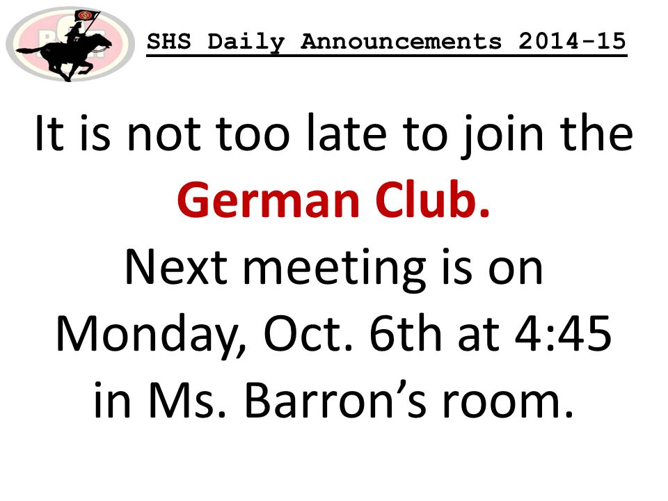 SHS Daily Announcements 2014-15 It is not too late to join the German Club.