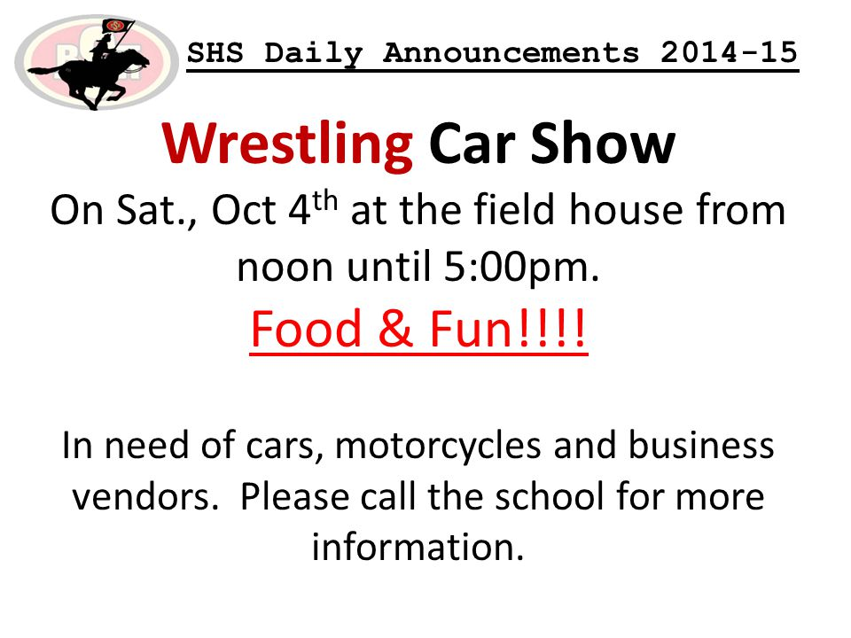 SHS Daily Announcements 2014-15 Wrestling Car Show On Sat., Oct 4 th at the field house from noon until 5:00pm.