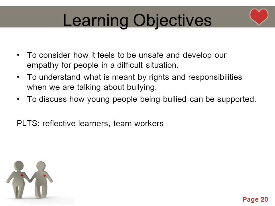 Powerpoint Templates Page 20 Learning Objectives To consider how it feels to be unsafe and develop our empathy for people in a difficult situation. To