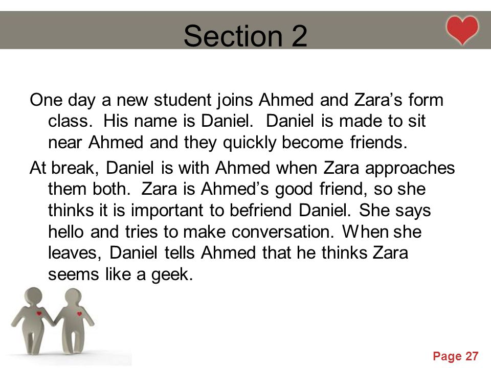 Powerpoint Templates Page 27 Section 2 One day a new student joins Ahmed and Zara's form class. His name is Daniel. Daniel is made to sit near Ahmed a