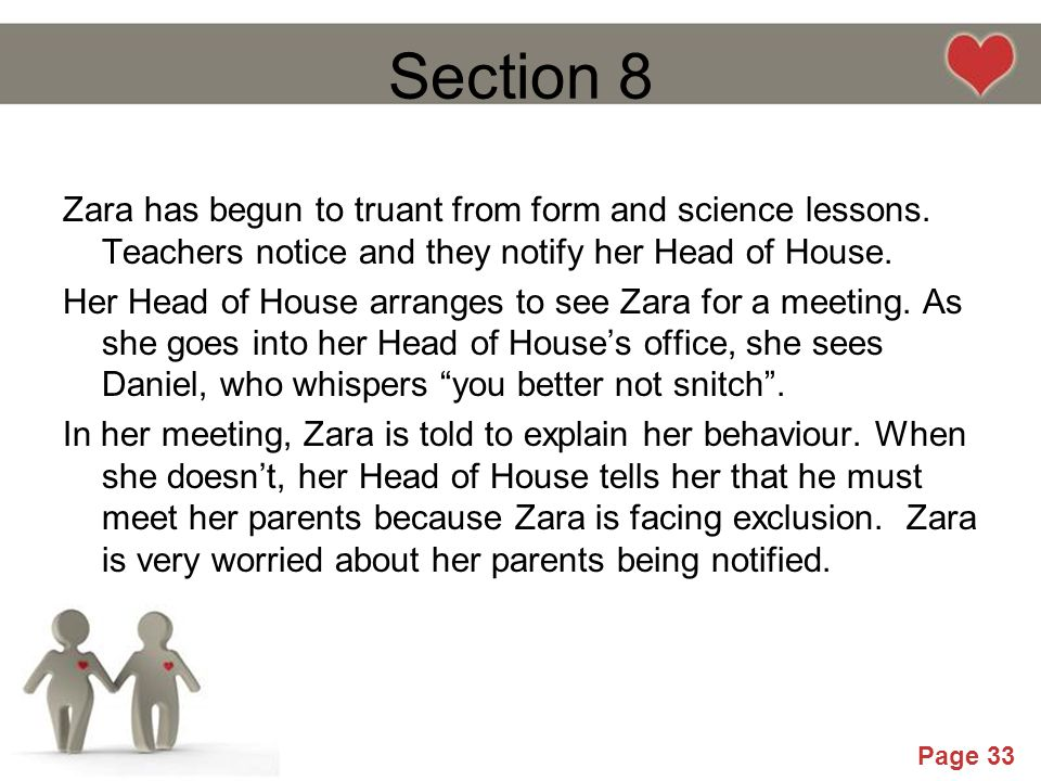 Powerpoint Templates Page 33 Section 8 Zara has begun to truant from form and science lessons. Teachers notice and they notify her Head of House. Her