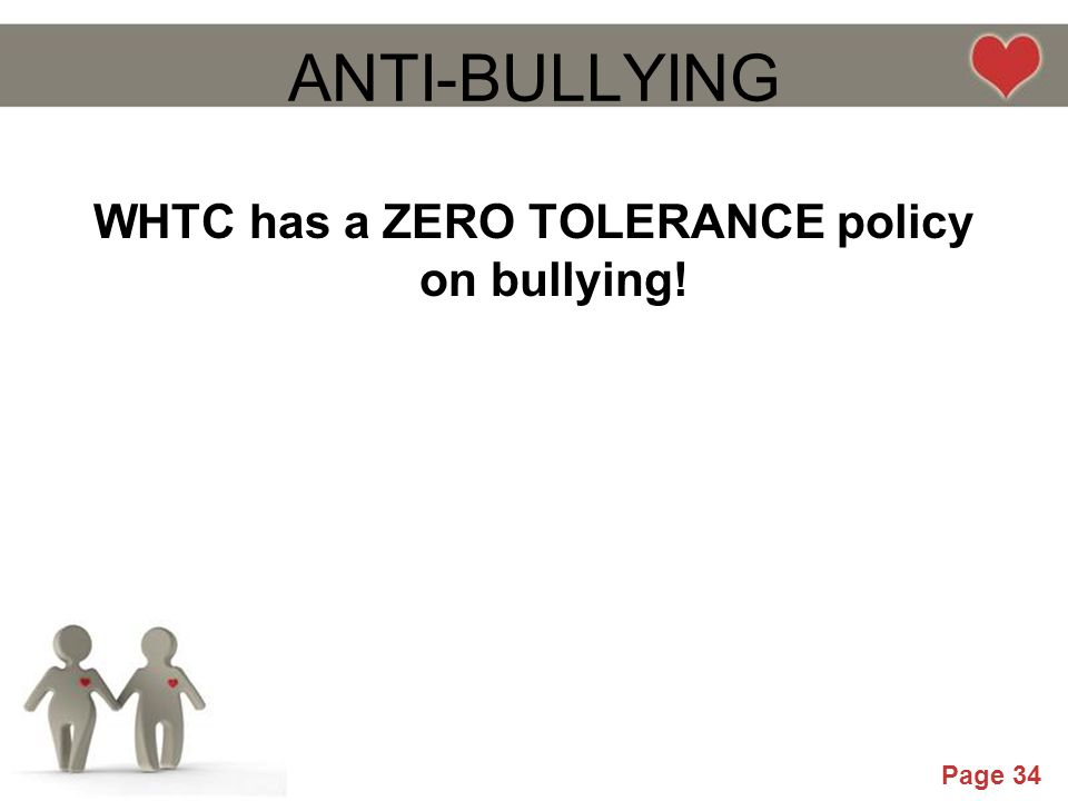 Powerpoint Templates Page 34 ANTI-BULLYING WHTC has a ZERO TOLERANCE policy on bullying!