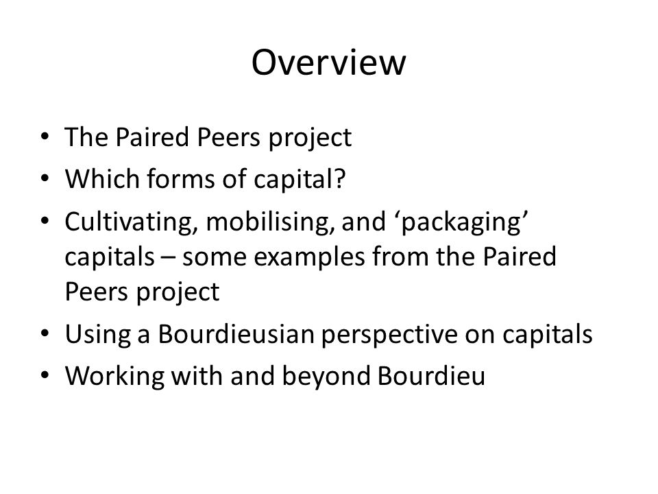 Overview The Paired Peers project Which forms of capital? Cultivating, mobilising, and 'packaging' capitals – some examples from the Paired Peers proj