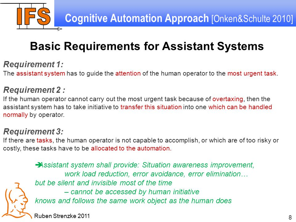 8 Ruben Strenzke 2011 Requirement 1: The assistant system has to guide the attention of the human operator to the most urgent task. Requirement 2 : If