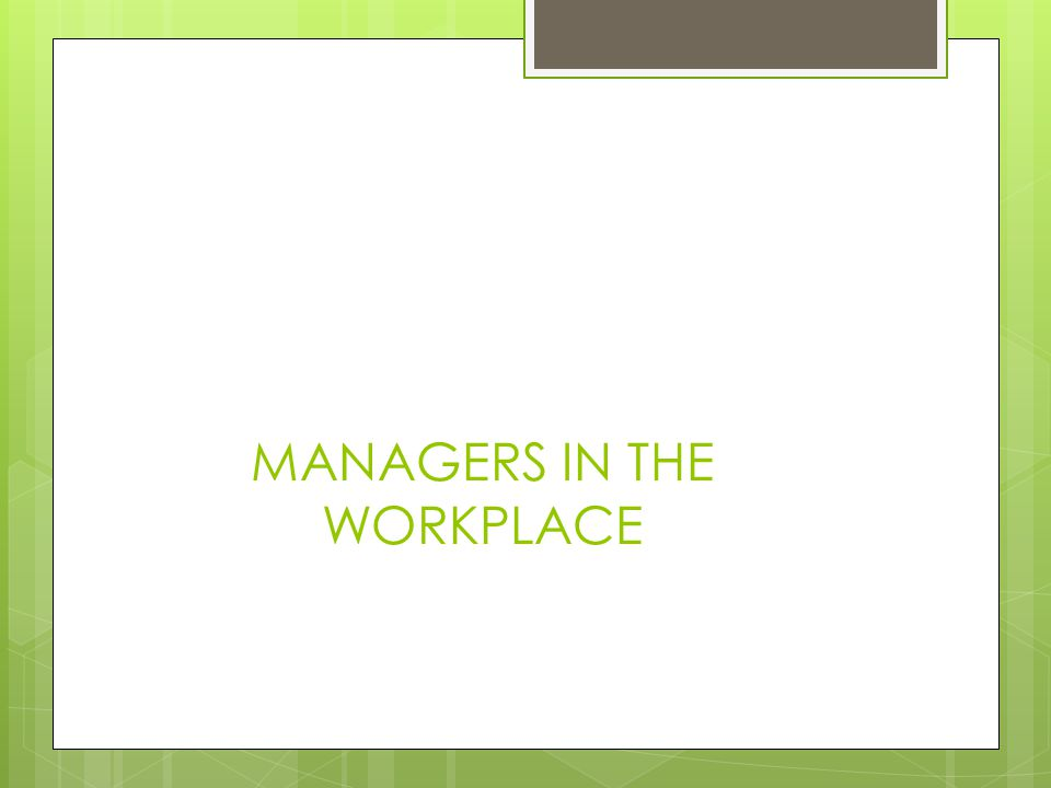 MANAGERS IN THE WORKPLACE