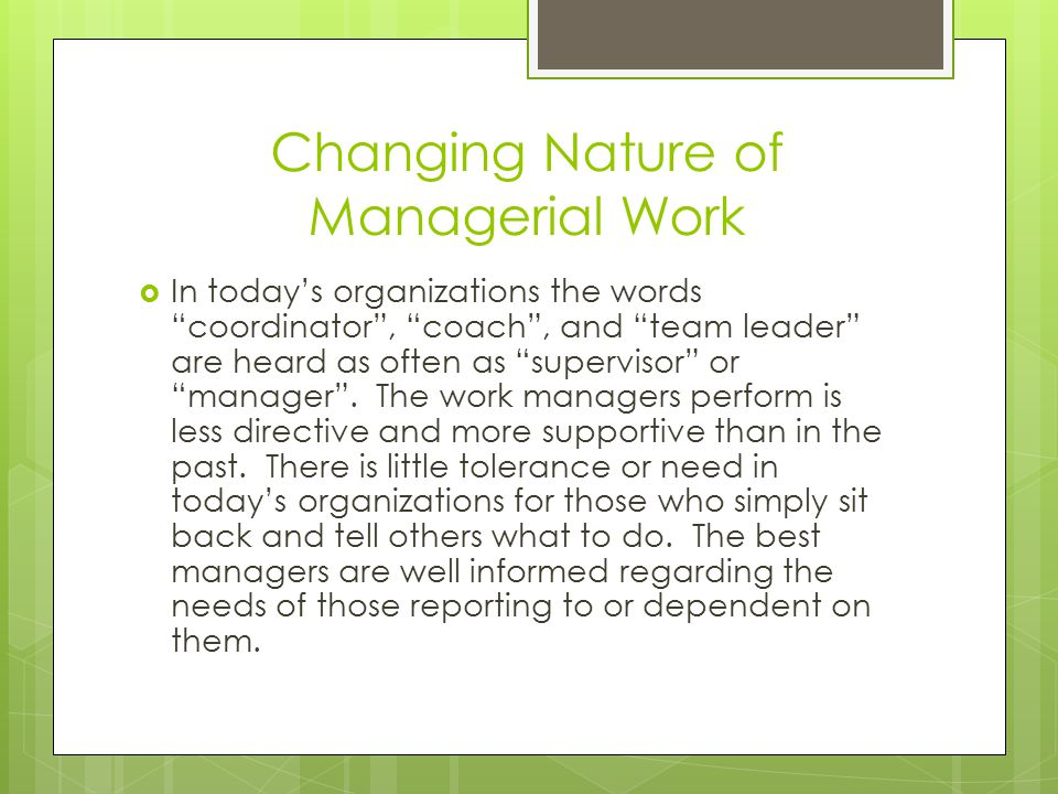 """Changing Nature of Managerial Work  In today's organizations the words """"coordinator"""", """"coach"""", and """"team leader"""" are heard as often as """"supervisor"""" o"""