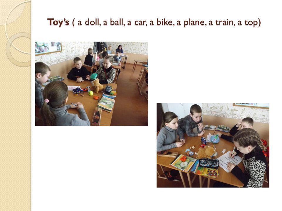 Toy's ( a doll, a ball, a car, a bike, a plane, a train, a top)