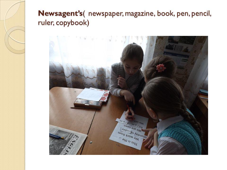 Newsagent's( newspaper, magazine, book, pen, pencil, ruler, copybook)