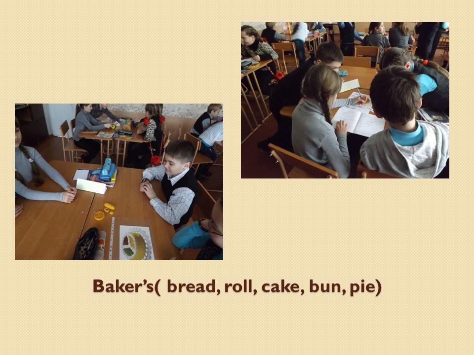 Baker's( bread, roll, cake, bun, pie)
