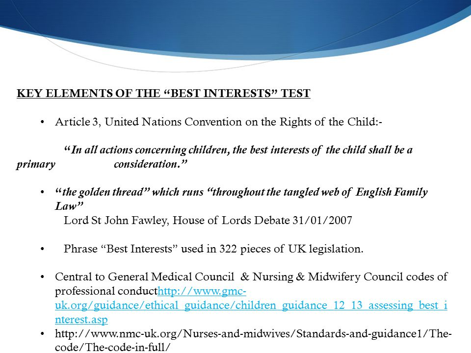 Statutes & Conventions Article 2, The European Convention for the Protection of Human Rights and Fundamental Freedoms, 1950 ( ECHR ) and Article 6, United Nations Convention on the Rights of the Child, 1989 ( UNCRC ); Article 6, United Nations Convention on the Rights of the Child, 1989 ( UNCRC ); Children (Scotland) Act 1995; The Children Act 1989; Journals Gething,L Judgements (sic) By Health Professionals of Personal Characteristics Of People With A Visible Physical Disability (1992) 34, Social Science and Medicine 809 at 812 Huxtable, Forbes; Glass v UK: Maternal Instinct v Medical Opinion; Child and Family Law Quarterly, vol.16, No.3, 2004, pp339-354 Irvine, Donald H., Everyone's Entitled to A Good Doctor, MJA, vol.