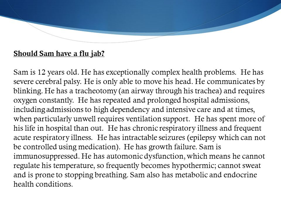 Should Sam have a flu jab. Sam is 12 years old. He has exceptionally complex health problems.