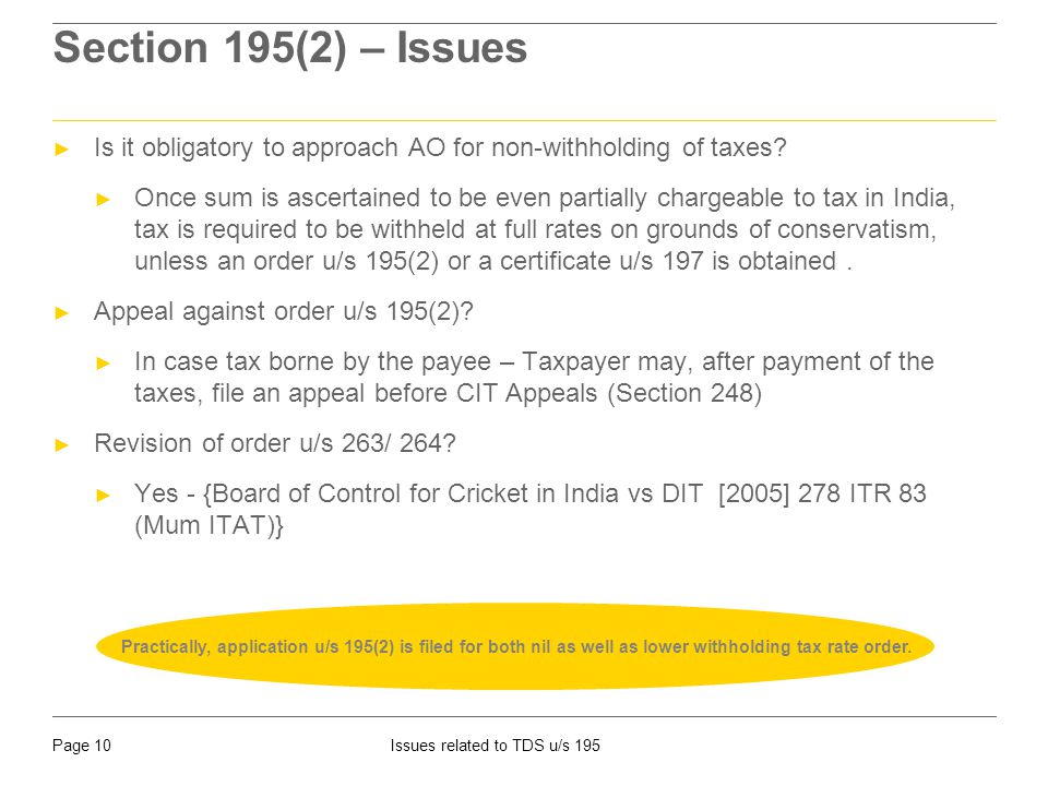 Page 10Issues related to TDS u/s 195 Section 195(2) – Issues ► Is it obligatory to approach AO for non-withholding of taxes.