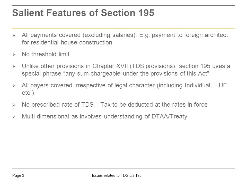 Page 3Issues related to TDS u/s 195 Salient Features of Section 195  All payments covered (excluding salaries).