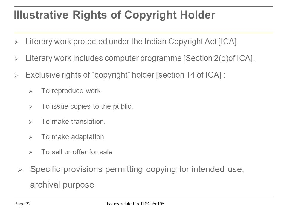 Page 32Issues related to TDS u/s 195 Illustrative Rights of Copyright Holder  Literary work protected under the Indian Copyright Act [ICA].