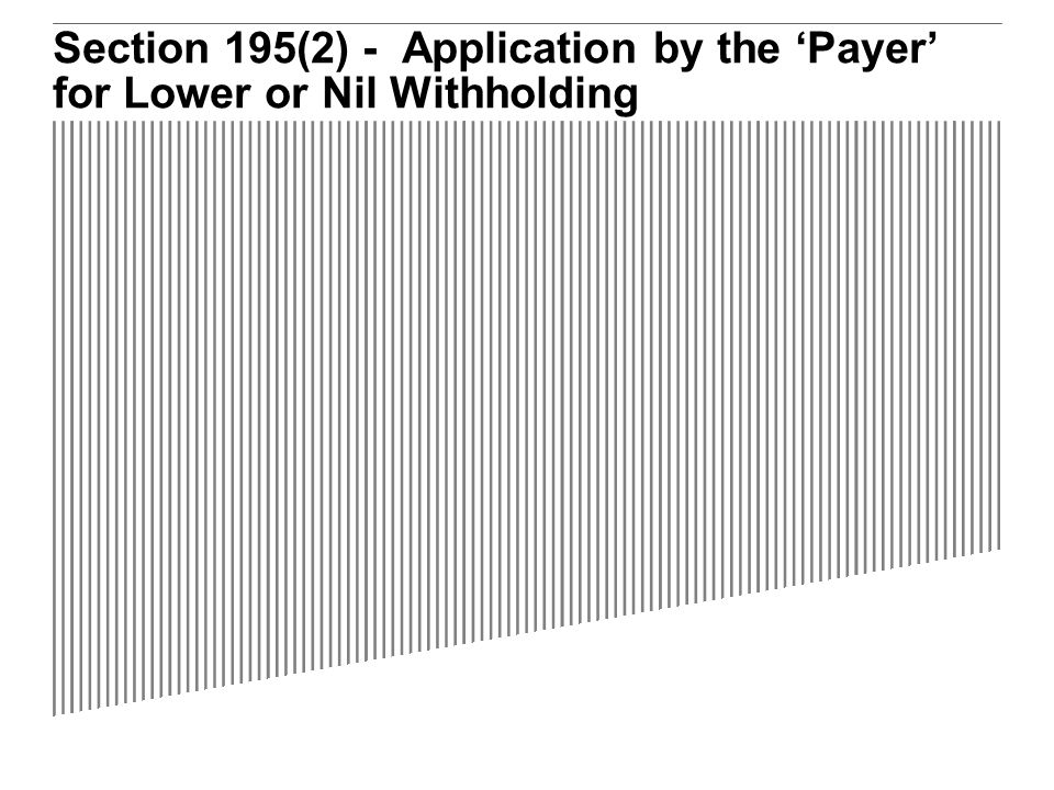 Section 195(2) - Application by the 'Payer' for Lower or Nil Withholding