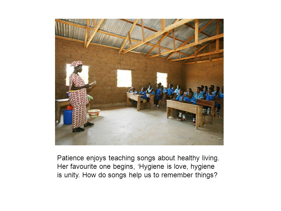 Patience enjoys teaching songs about healthy living.