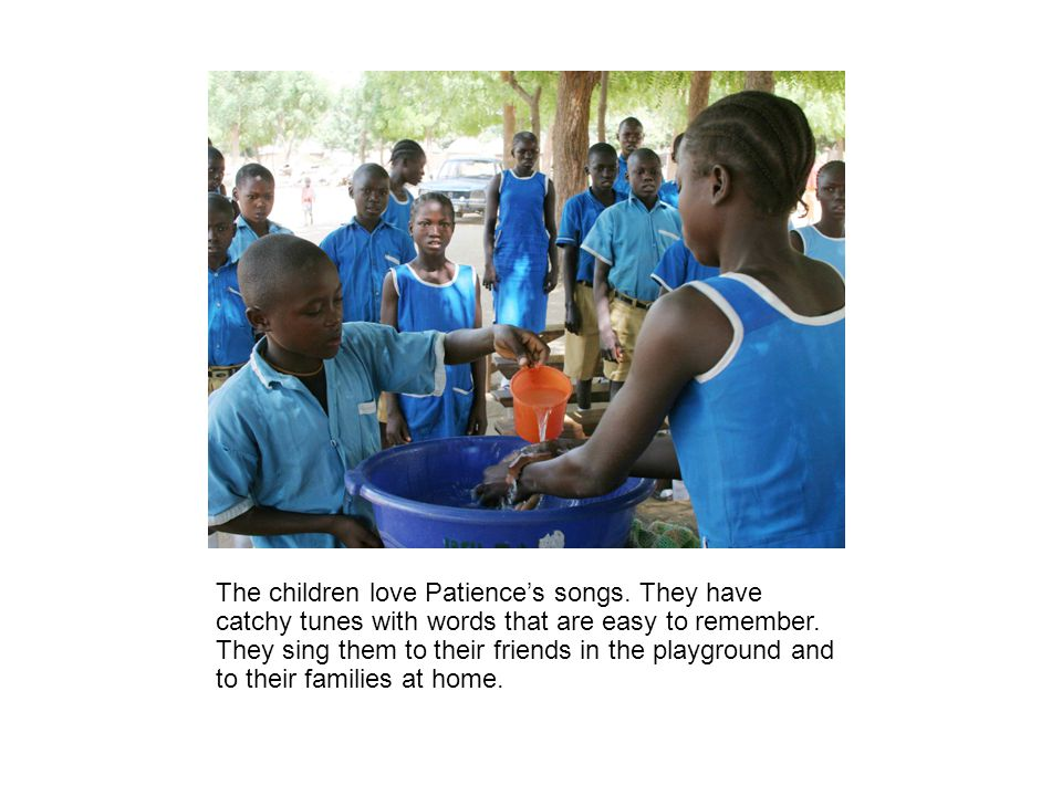 The children love Patience's songs.They have catchy tunes with words that are easy to remember.