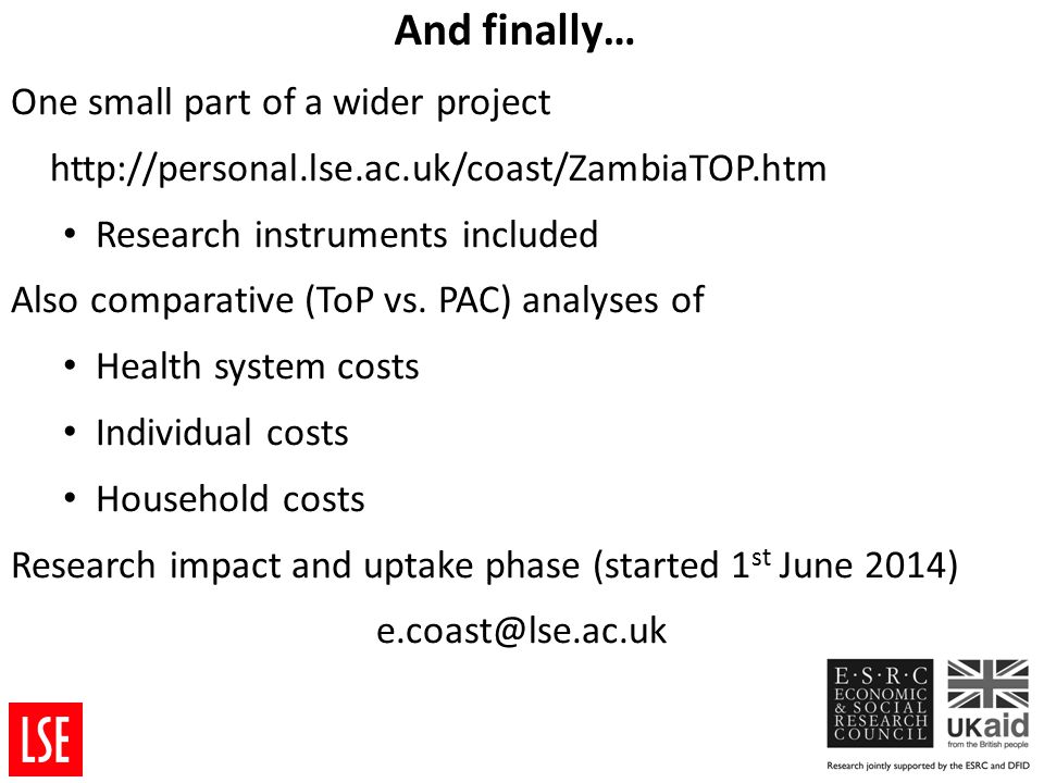And finally… One small part of a wider project http://personal.lse.ac.uk/coast/ZambiaTOP.htm Research instruments included Also comparative (ToP vs.